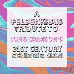 A Feldenkrais Tribute to King Crimson's 21st Century Schizoid Man
